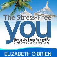 The Stress Free You - Elizabeth O'Brien