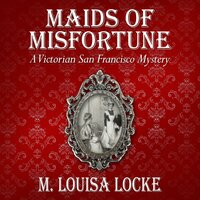 Maids of Misfortune - M. Louisa Locke