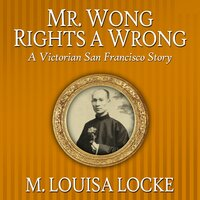 Mr. Wong Rights a Wrong - M. Louisa Locke