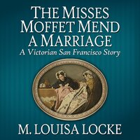 The Misses Moffet Mend a Marriage - M. Louisa Locke