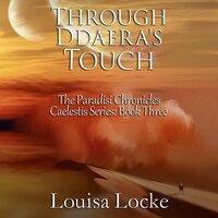 Through Ddaera's Touch - Louisa Locke
