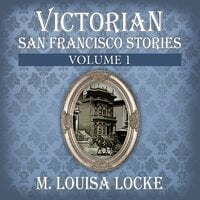 Victorian San Francisco Stories - M. Louisa Locke