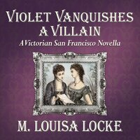 Violet Vanquishes a Villain - M. Louisa Locke