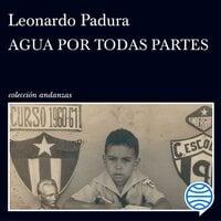 Agua por todas partes - Leonardo Padura