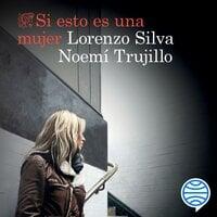 Si esto es una mujer - Lorenzo Silva, Noemí Trujillo