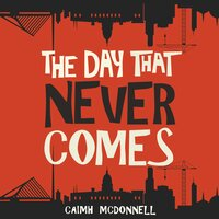 The Day That Never Comes - Caimh McDonnell