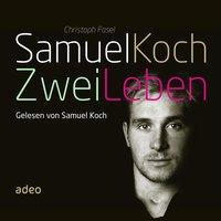 Samuel Koch - Zwei Leben - Samuel Koch, Christoph Fasel