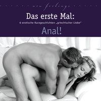 Das erste Mal: Anal! - Lisa Cohen, Jenny Prinz, Britta Klein, Uwe Christ