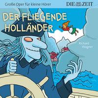 """Die ZEIT-Edition """"Große Oper für kleine Hörer"""" - Der fliegende Holländer - Richard Wagner"""