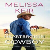 The Heartbroken Cowboy - Melissa Keir