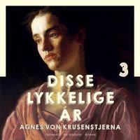 Disse lykkelige år - Agnes von Krusenstjerna