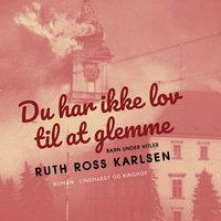 Du har ikke lov til at glemme - Ruth Ross Karlsen