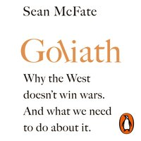 Goliath: Why the West Doesn't Win Wars. And What We Need to Do About It. - Sean McFate