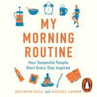 My Morning Routine: How Successful People Start Every Day Inspired - Benjamin Spall,Michael Xander