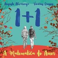 1 + 1 - A Matemática do Amor - Vinícius Grossos, Augusto Alvarenga