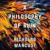 A Philosophy of Ruin: A Novel - Nicholas Mancusi