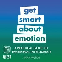 Get Smart About Emotion: A Practical Guide to Emotional Intelligence - David Walton