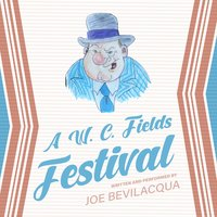 A W.C. Fields Festival - Joe Bevilacqua