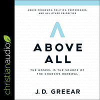 Above All: The Gospel Is the Source of the Church's Renewal - J.D. Greear