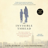 An Invisible Thread: The True Story of an 11-Year-Old Panhandler, a Busy Sales Executive, and an Unlikely Meeting with Destiny - Alex Tresniowski, Laura Schroff