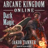 Arcane Kingdom Online: Dark Magic - Jakob Tanner