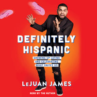 Definitely Hispanic: Essays on Growing Up Latino and Celebrating What Unites Us - LeJuan James