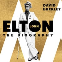 Elton John: The Biography - David Buckley
