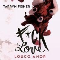 F*ck Love - Louco Amor - Tarryn Fisher