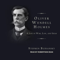 Oliver Wendell Holmes: A Life in War, Law, and Ideas - Stephen Budiansky