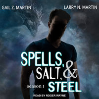 Spells, Salt, & Steel: Season One - Gail Z. Martin, Larry N. Martin