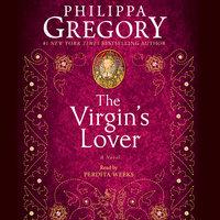 The Virgin's Lover: A Novel - Philippa Gregory