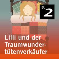 Lilli und der Traumwundertütenverkäufer - Manuela Mechtel