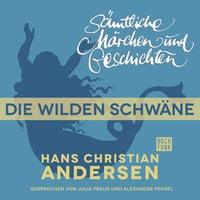 H.C. Andersen - Sämtliche Märchen und Geschichten: Die wilden Schwäne - Hans Christian Andersen