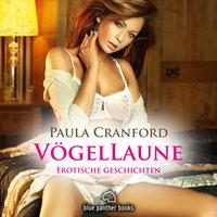 Vögel Laune - 16 geile erotische Geschichten - Paula Cranford