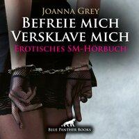 Befreie mich, versklave mich - Joanna Grey