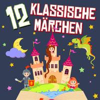 12 klassische Märchen - Gebrüder Grimm
