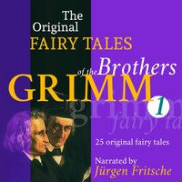 The Original Fairy Tales of the Brothers Grimm - Part 1 of 8. - Brothers Grimm