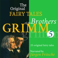 The Original Fairy Tales of the Brothers Grimm. Part 5 of 8. - Brothers Grimm