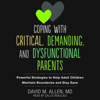 Coping with Critical, Demanding, and Dysfunctional Parents - David M. Allen