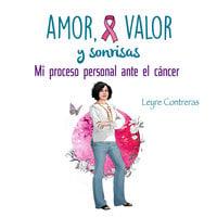 Amor, Valor y Sonrisas. Mi proceso personal ante el cáncer - Leyre Contreras