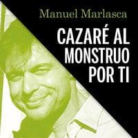 Cazaré al monstruo por ti - Manu Marlasca, Manuel Marlasca