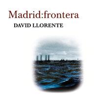 Madrid; Frontera - David Llorente