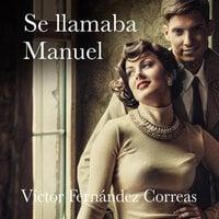 Se llamaba Manuel - Víctor Fernández Correas