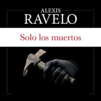 Solo los muertos - Aléxis Ravelo