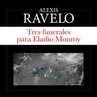 Tres funerales para Eladio Monroy - Aléxis Ravelo