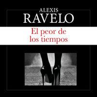 El peor de los tiempos - Aléxis Ravelo