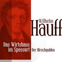 Das Wirtshaus im Spessart: Der Hirschgulden - Wilhelm Hauff