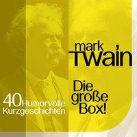 Mark Twain: 40 humorvolle Kurzgeschichten - Mark Twain