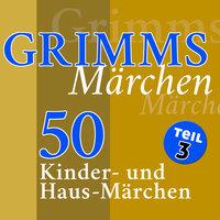 Grimms Märchen - Teil 3 - Gebrüder Grimm
