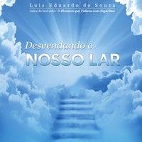 Desvendando o Nosso Lar - Luis Eduardo de Souza